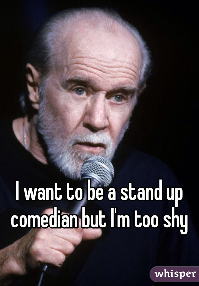 I want to be a stand up comedian but I'm too shy