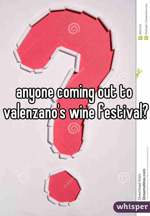 anyone coming out to valenzano's wine festival?