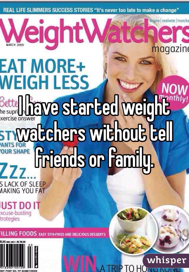 I have started weight watchers without tell friends or family.