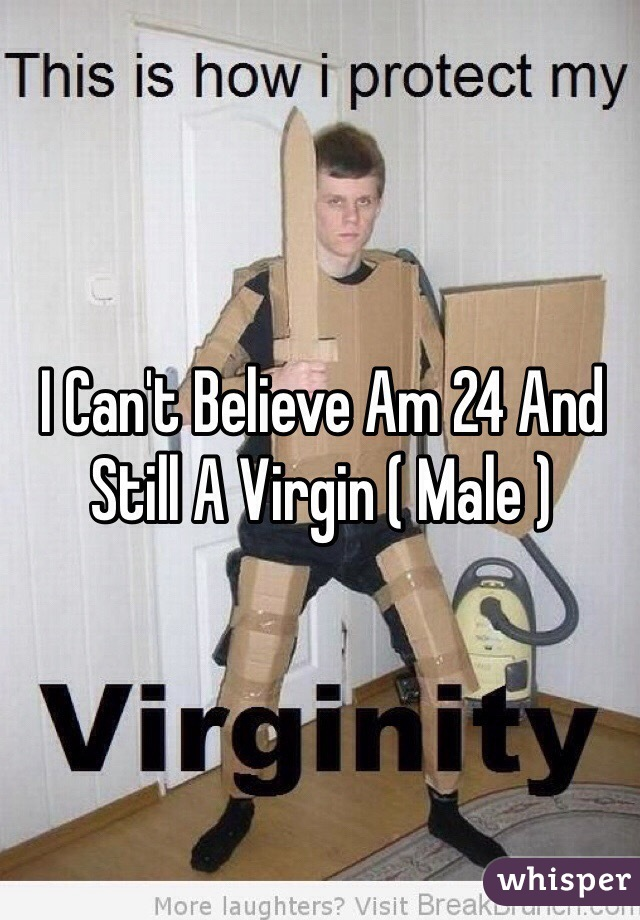 I Can't Believe Am 24 And Still A Virgin ( Male )