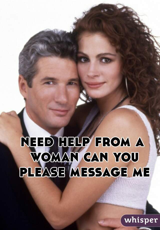 need help from a woman can you please message me