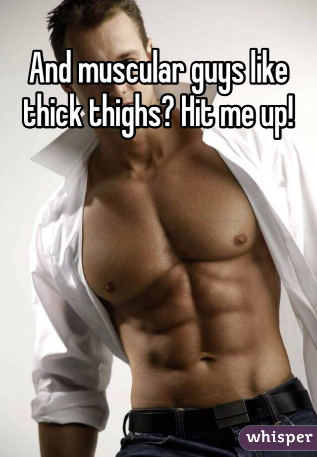 And muscular guys like thick thighs? Hit me up!