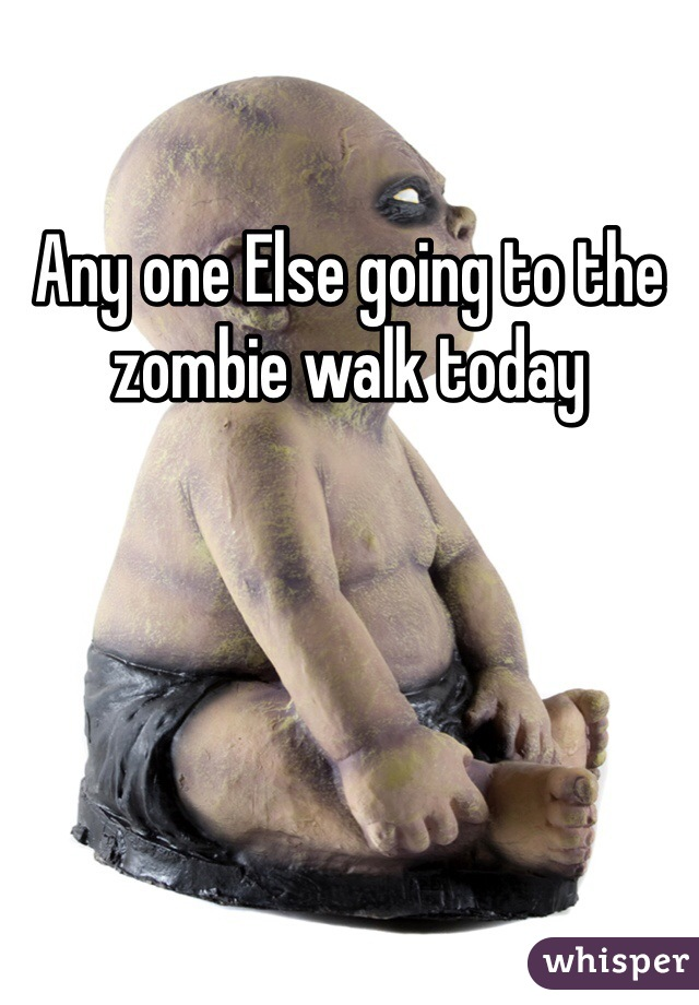 Any one Else going to the zombie walk today