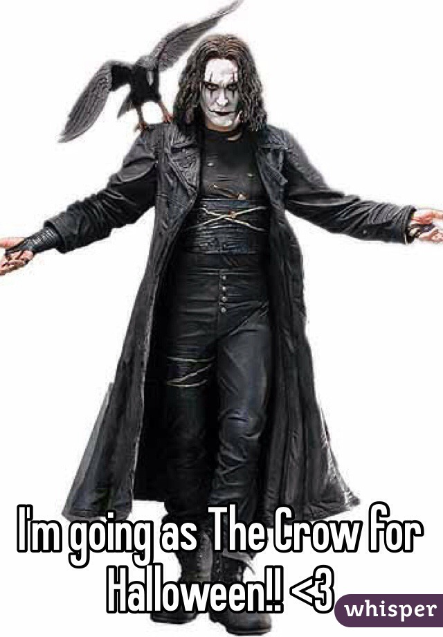 I'm going as The Crow for Halloween!! <3