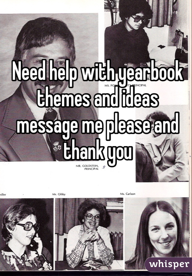 Need help with yearbook themes and ideas message me please and thank you
