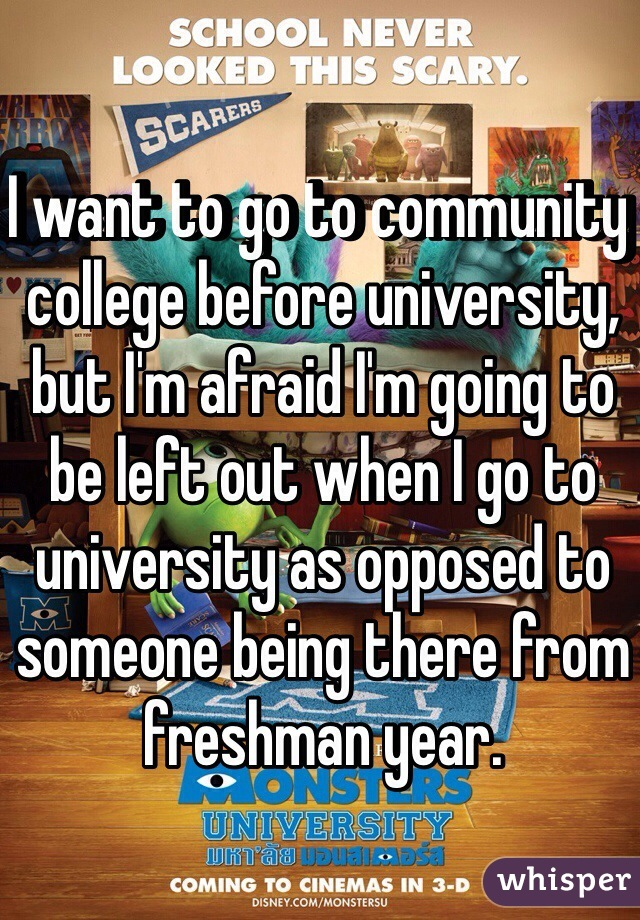 I want to go to community college before university, but I'm afraid I'm going to be left out when I go to university as opposed to someone being there from freshman year.