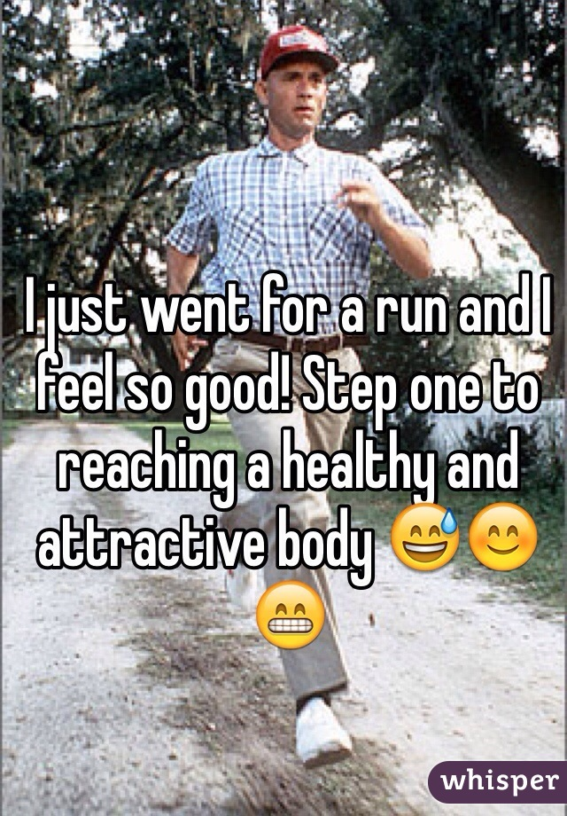 I just went for a run and I feel so good! Step one to reaching a healthy and attractive body 😅😊😁