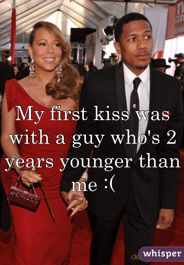 My first kiss was with a guy who's 2 years younger than me :(