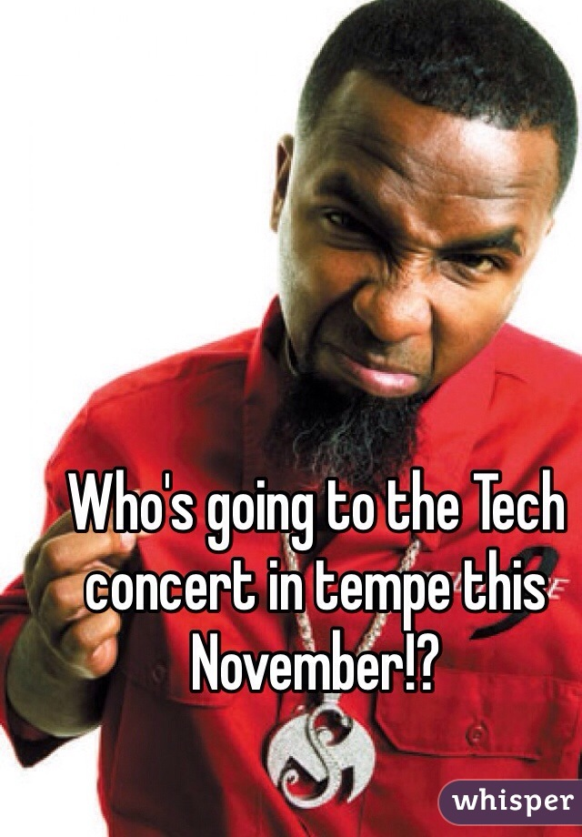 Who's going to the Tech concert in tempe this November!?