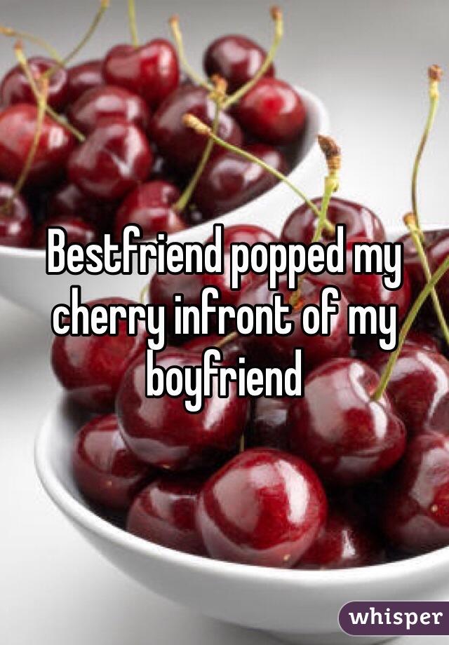 Bestfriend popped my cherry infront of my boyfriend