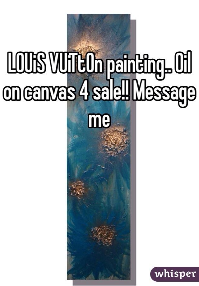LOUiS VUiTtOn painting.. Oil on canvas 4 sale!! Message me