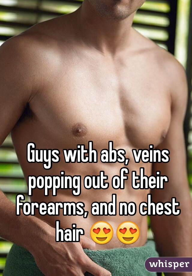 Guys with abs, veins popping out of their forearms, and no chest hair 😍😍