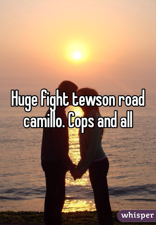 Huge fight tewson road camillo. Cops and all