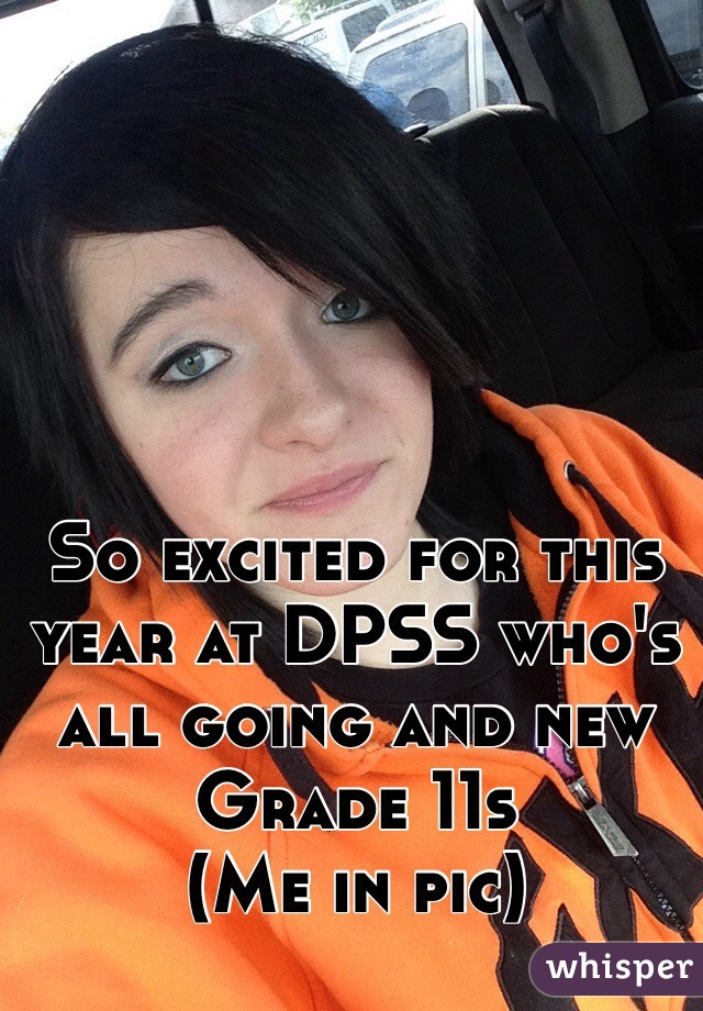 So excited for this year at DPSS who's all going and new Grade 11s (Me in pic)