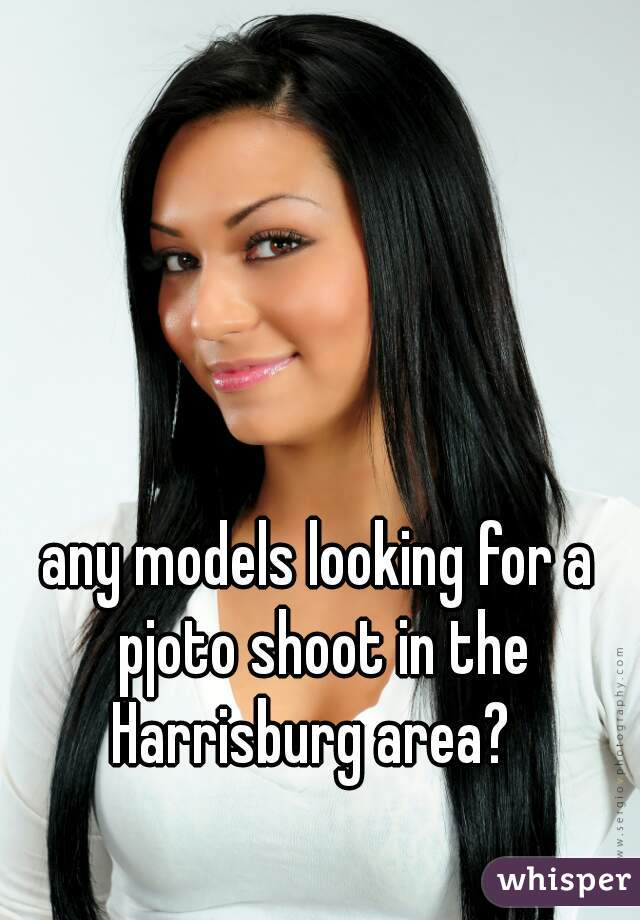any models looking for a pjoto shoot in the Harrisburg area?