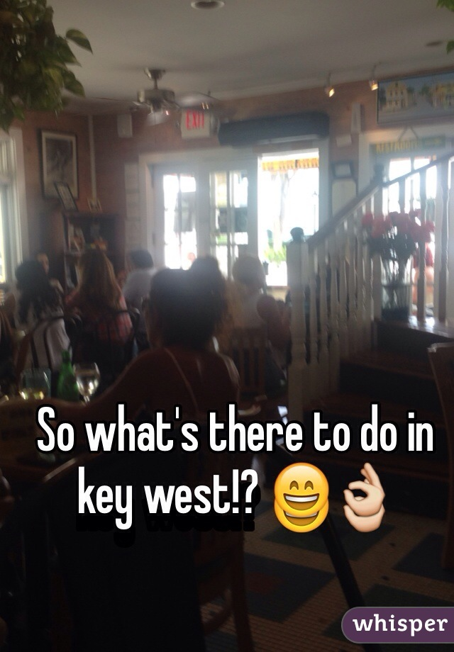 So what's there to do in key west!? 😄👌