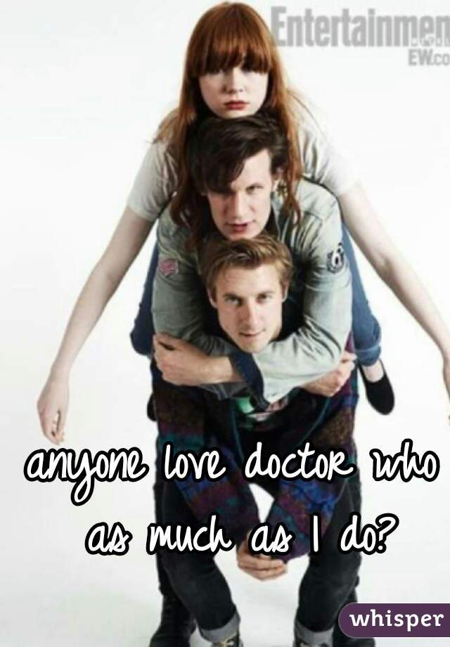 anyone love doctor who as much as I do?