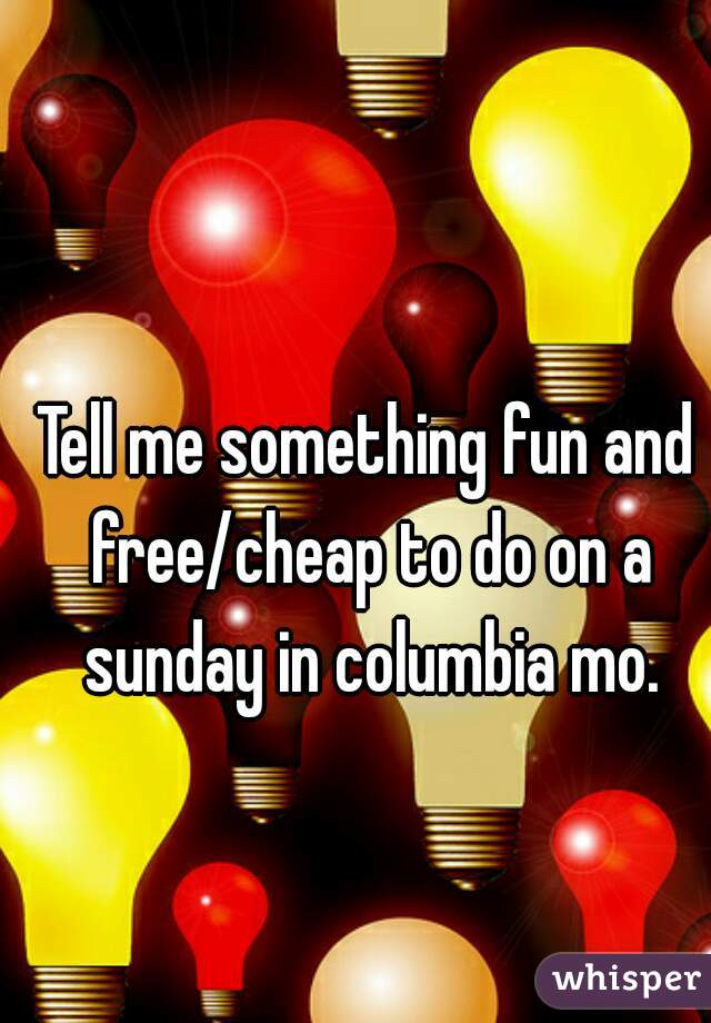 Tell me something fun and free/cheap to do on a sunday in columbia mo.