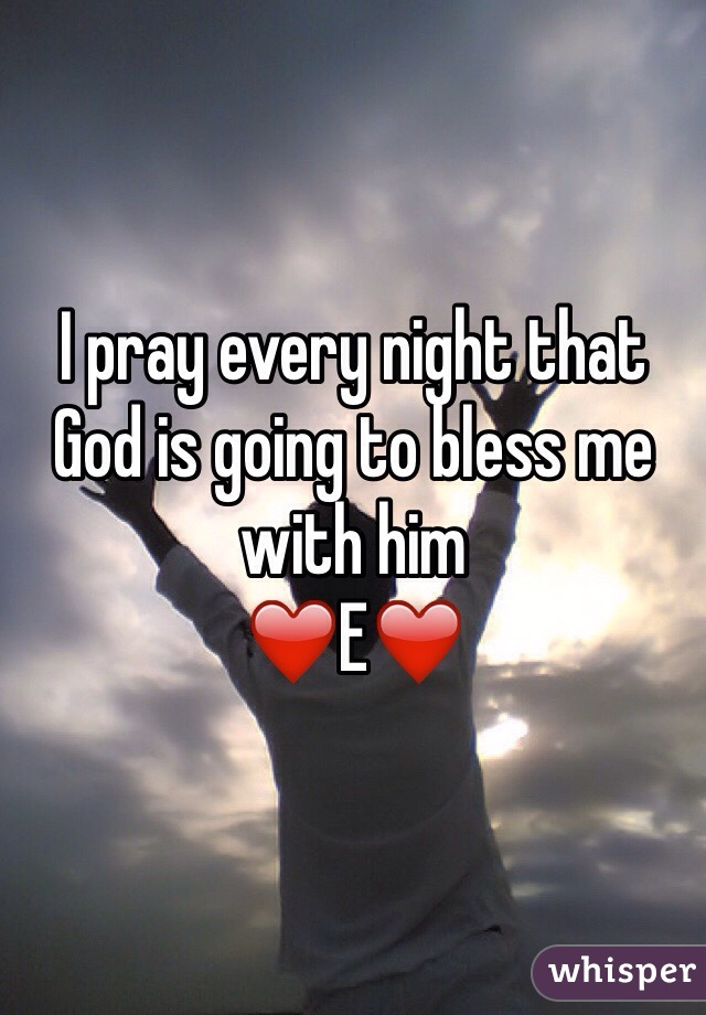I pray every night that God is going to bless me with him ❤️E❤️