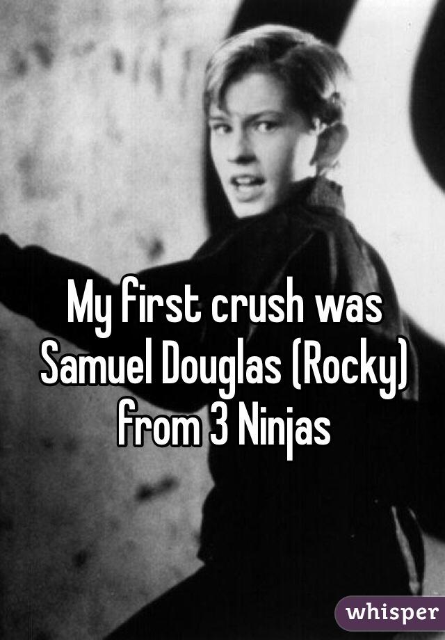 My first crush was Samuel Douglas (Rocky) from 3 Ninjas