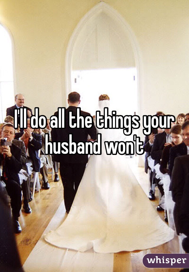 I'll do all the things your husband won't