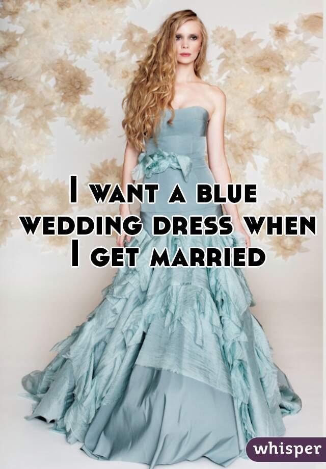 I want a blue wedding dress when I get married