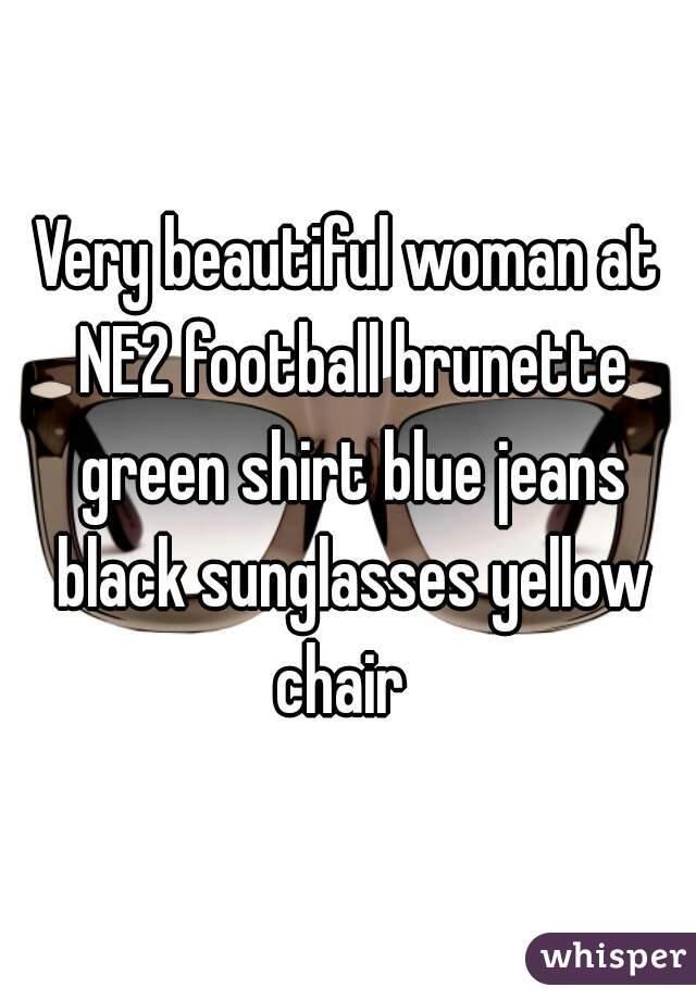 Very beautiful woman at NE2 football brunette green shirt blue jeans black sunglasses yellow chair