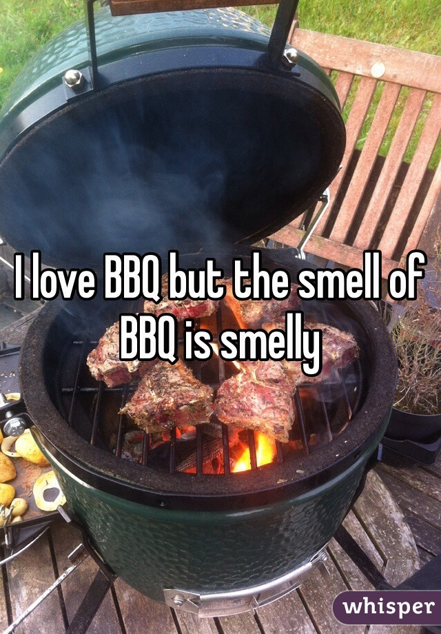 I love BBQ but the smell of BBQ is smelly