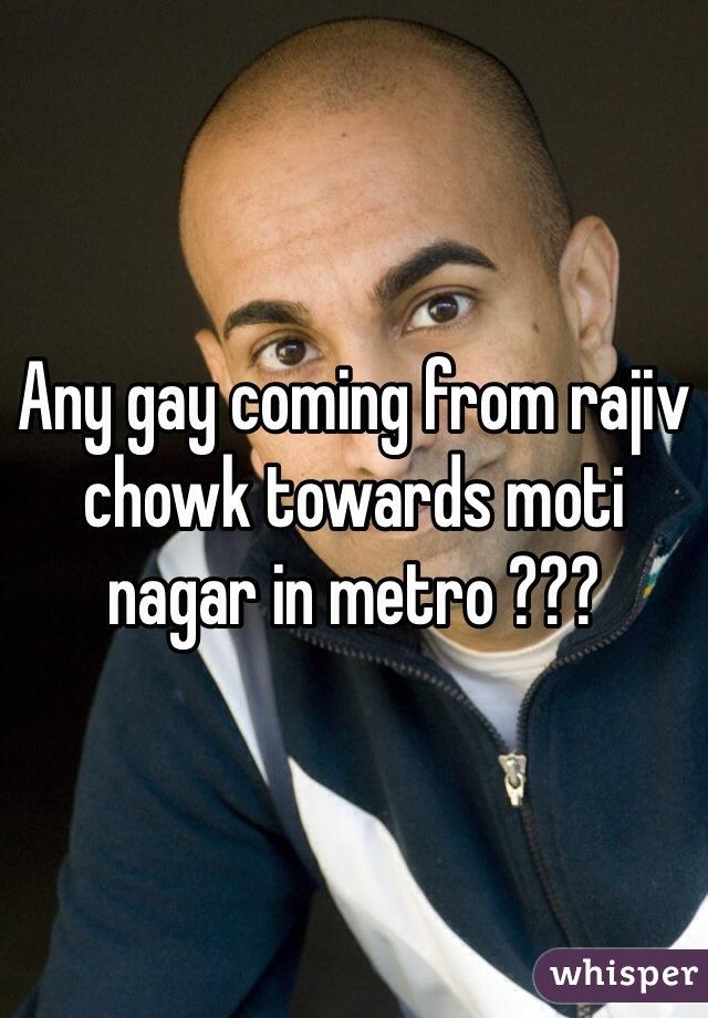 Any gay coming from rajiv chowk towards moti nagar in metro ???