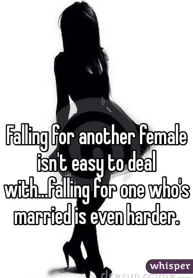 Falling for another female isn't easy to deal with...falling for one who's married is even harder.