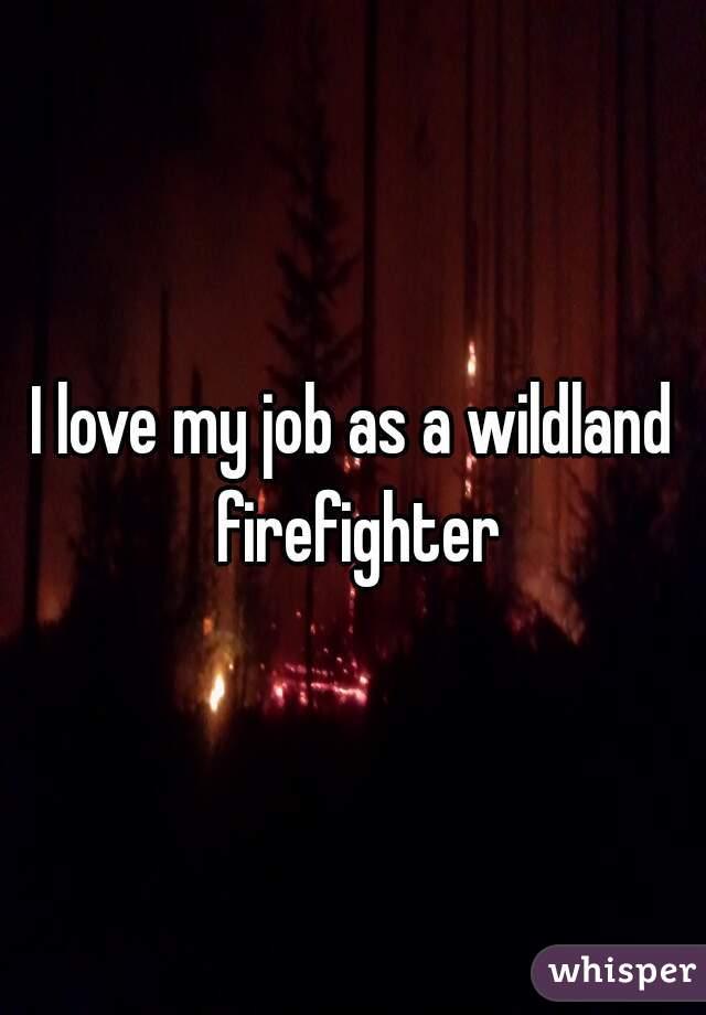 I love my job as a wildland firefighter