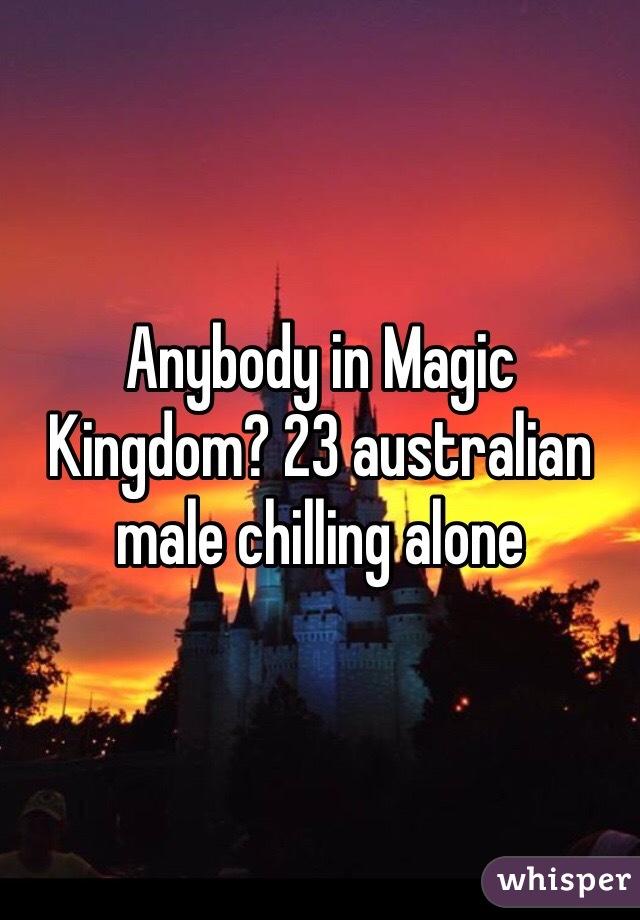 Anybody in Magic Kingdom? 23 australian male chilling alone