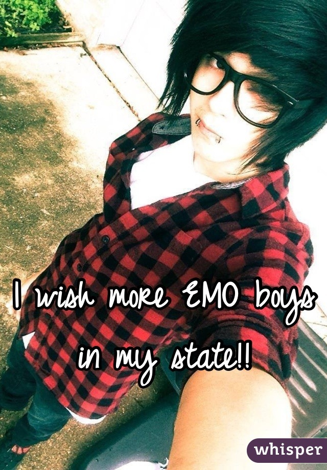 I wish more EMO boys in my state!!