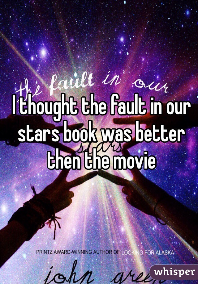 I thought the fault in our stars book was better then the movie