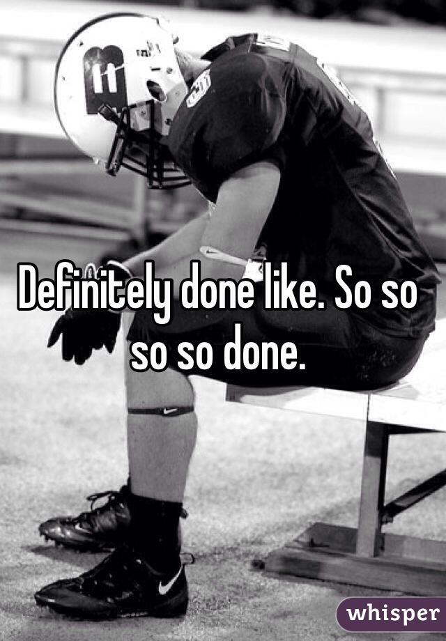 Definitely done like. So so so so done.
