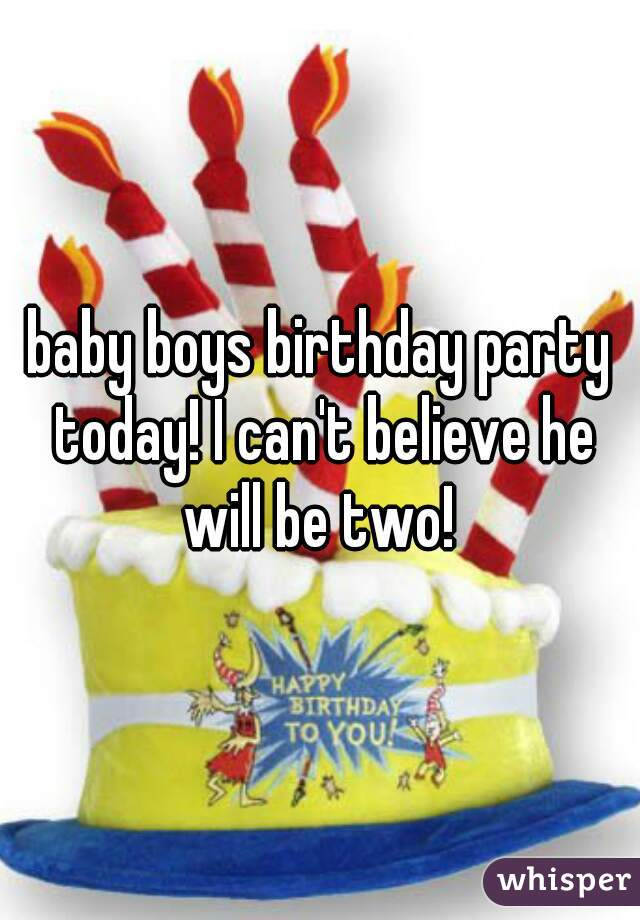 baby boys birthday party today! I can't believe he will be two!