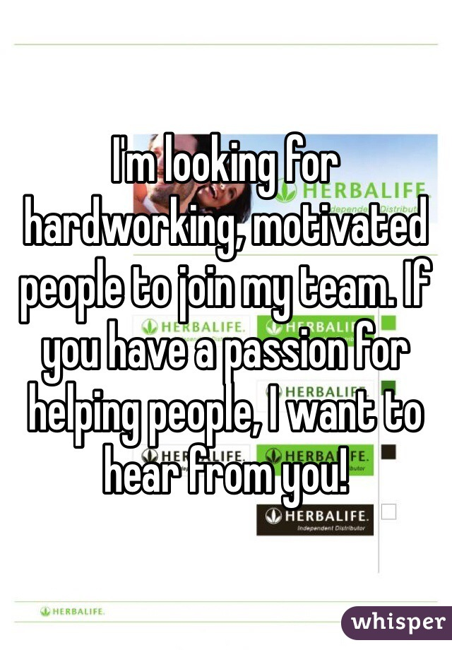 I'm looking for hardworking, motivated people to join my team. If you have a passion for helping people, I want to hear from you!
