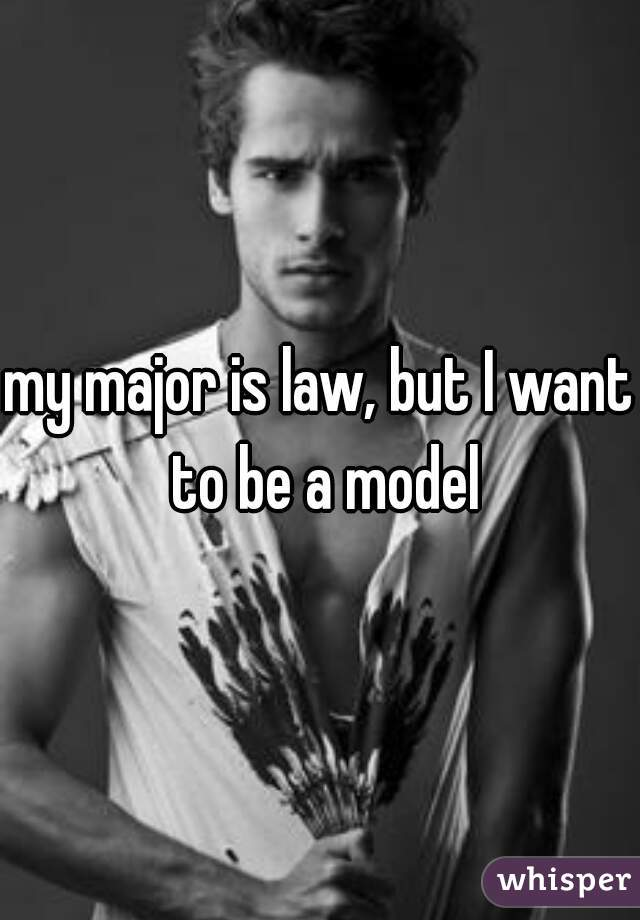 my major is law, but I want to be a model