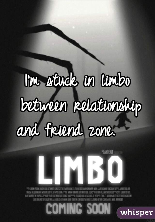 I'm stuck in limbo between relationship and friend zone.