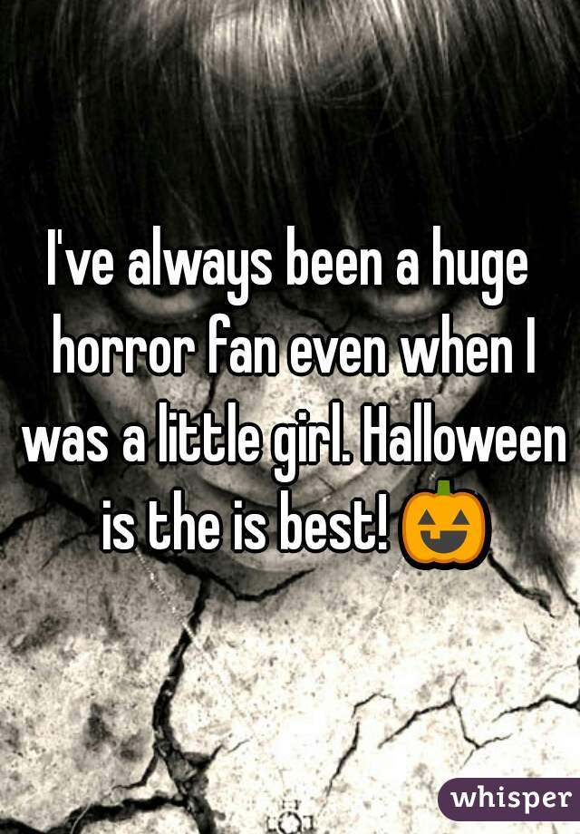 I've always been a huge horror fan even when I was a little girl. Halloween is the is best! 🎃