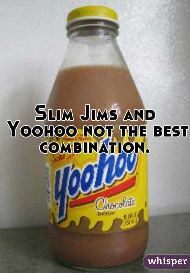 Slim Jims and Yoohoo not the best combination.