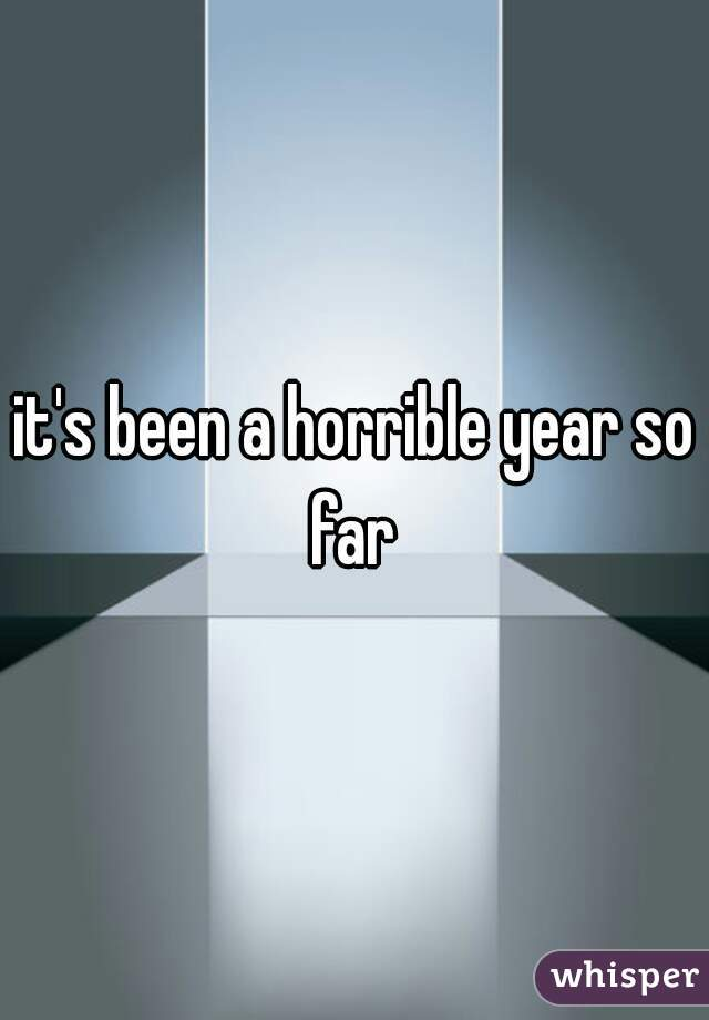 it's been a horrible year so far