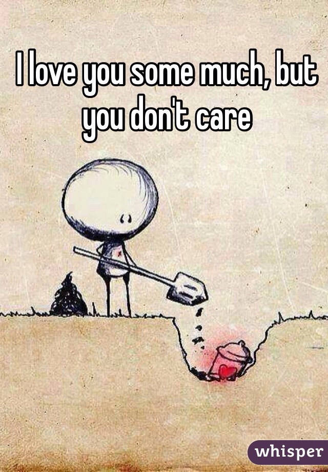 I love you some much, but you don't care