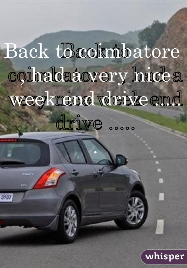 Back to coimbatore  , had a very nice week end drive .....  .