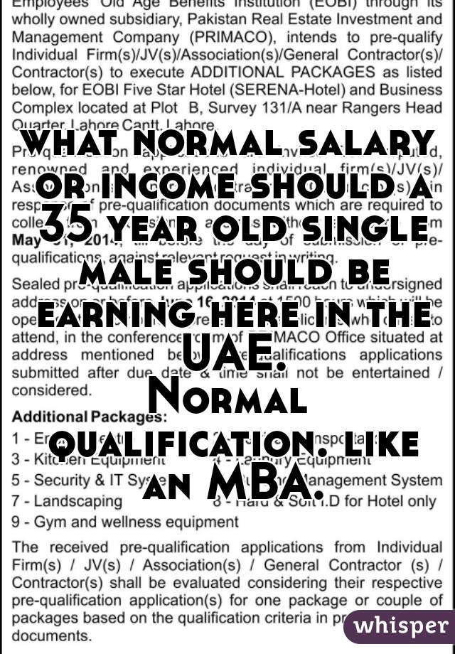 what normal salary or income should a 35 year old single male should be earning here in the UAE. Normal qualification. like an MBA.