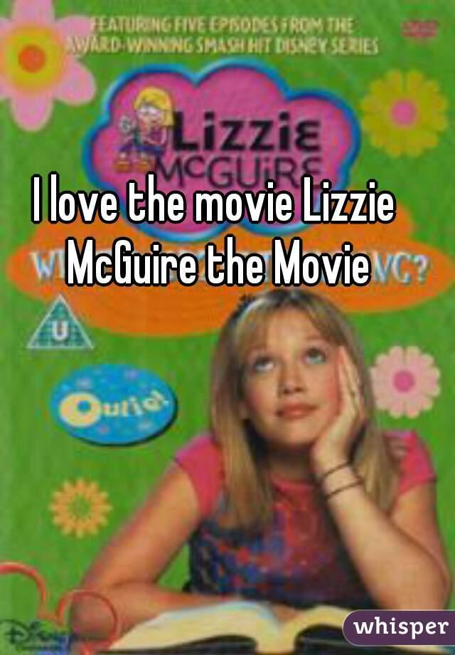 I love the movie Lizzie McGuire the Movie