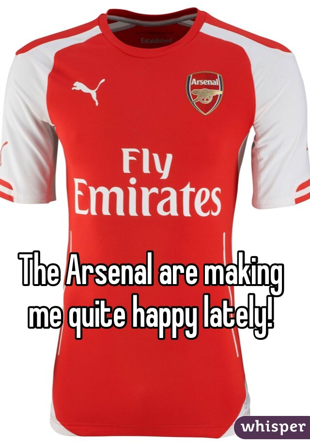 The Arsenal are making me quite happy lately!