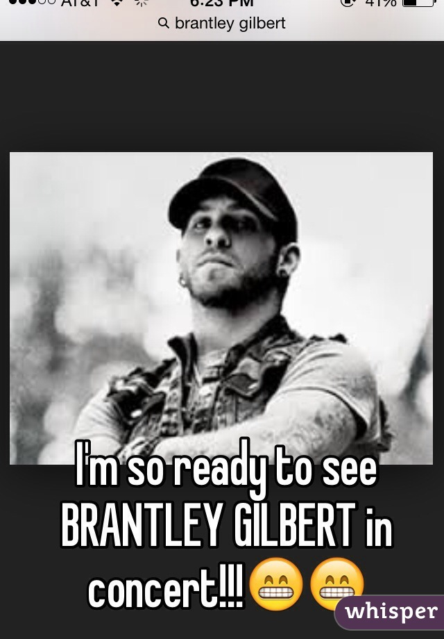 I'm so ready to see BRANTLEY GILBERT in concert!!!😁😁