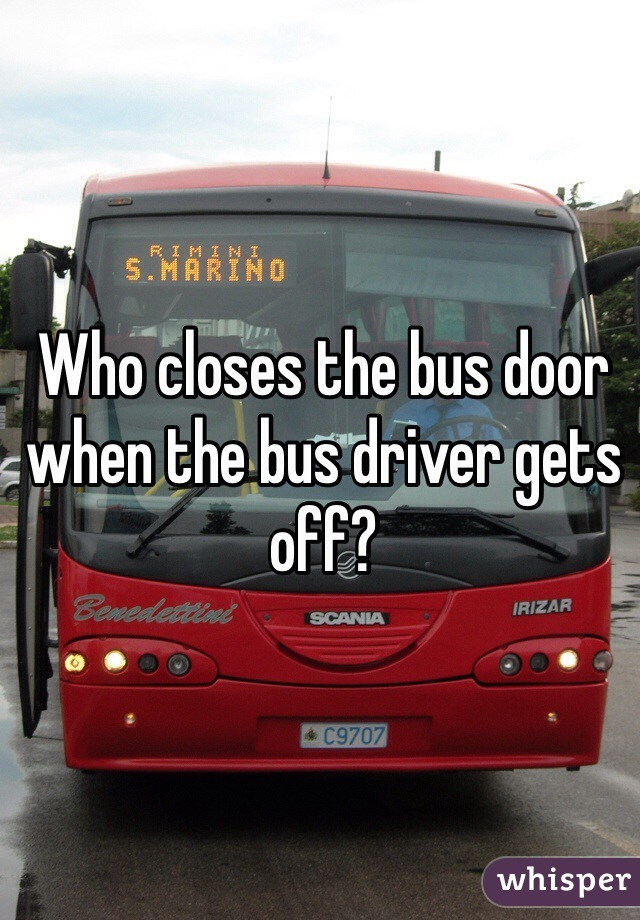 Who closes the bus door when the bus driver gets off?