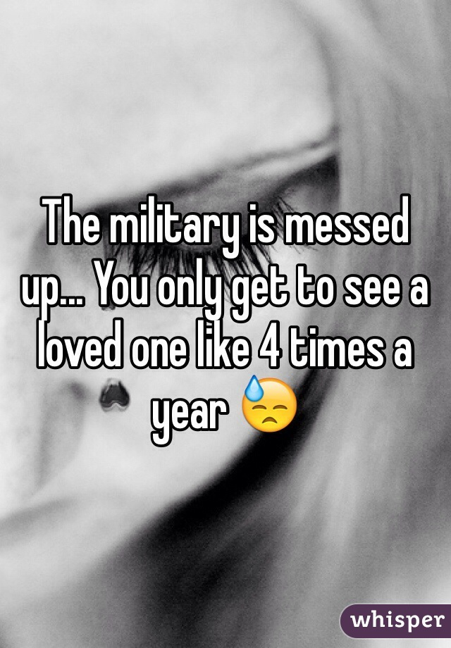 The military is messed up... You only get to see a loved one like 4 times a year 😓
